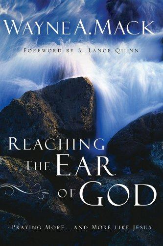 Reaching the Ear of God by Mack, Wayne A.