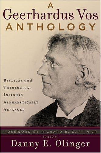 Geerhardus Vos Anthology, A: Biblical and Theological Insights by Vos, Geerhardus