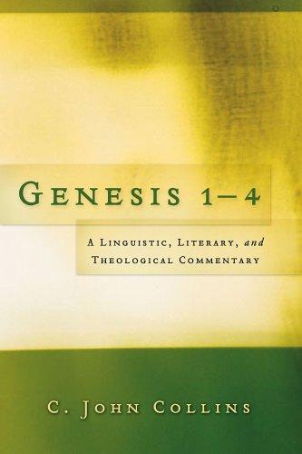 Genesis 1-4: A Linguistic, Literary, and Theological Comm by Collins, C. John