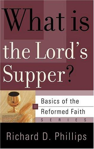 What Is the Lord's Supper? (Basics of the Faith series) by Phillips, Richard D.