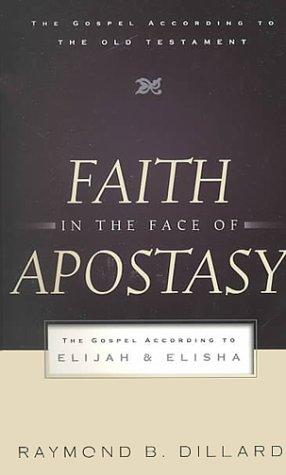 Faith in the Face of Apostasy: The Gospel According to Elijah & Elisha by Dillard, Raymond B.