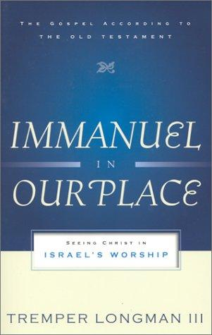 Immanuel in Our Place:Seeing Christ in Israel's Worship by Longman, Tremper III