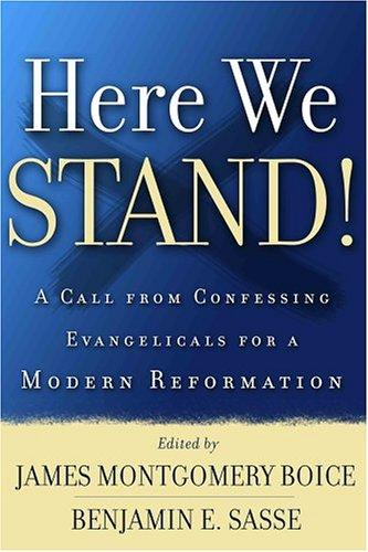 Here We Stand!:A Call from Confessing Evangelicals for a Modern Reformation by Boice, James Montgomery