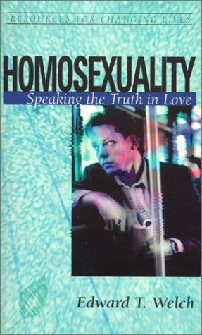 Homosexuality: Speaking the Truth in Love by Welch, Edward T.