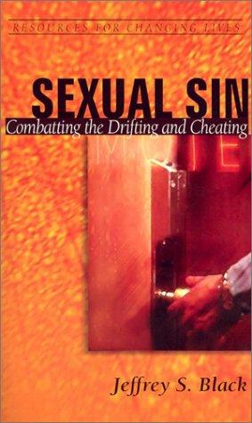Sexual sin: combating the drifting and cheating by Black, Jeffrey S.