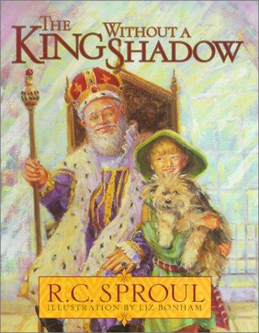King Without a Shadow by Sproul, R. C.
