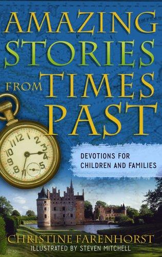 Amazing Stories From Times Past: Devotions for Children and Families by Farenhorst, Christine