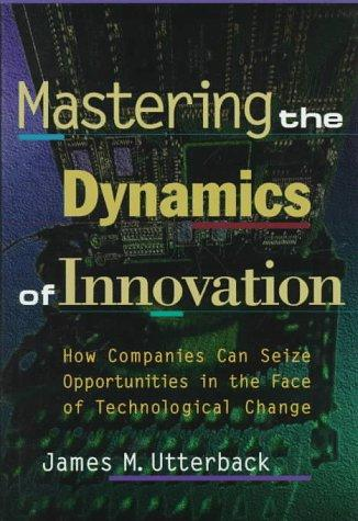 Mastering the dynamics of innovation by James M. Utterback