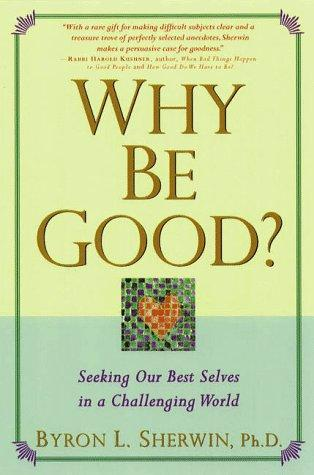 Why be good? by Byron L. Sherwin