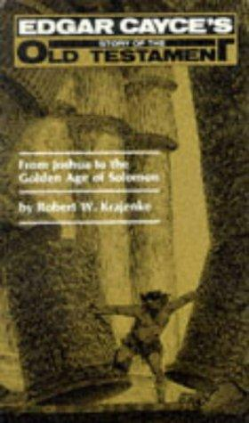 Edgar Cayce's Story of the Old Testament, From Joshua to the Golden Age of Solomon by Robert W. Krajenke