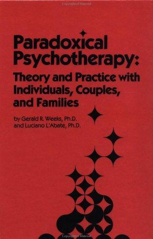 Paradoxical psychotherapy by Gerald R. Weeks