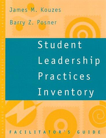 Student Leadership Practices Inventory, Facilitator's Guide (The Leadership Practices Inventory) by James M. Kouzes