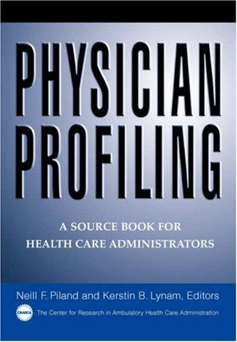 Physician profiling by edited by Neill F. Piland, Kerstin B. Lynam.