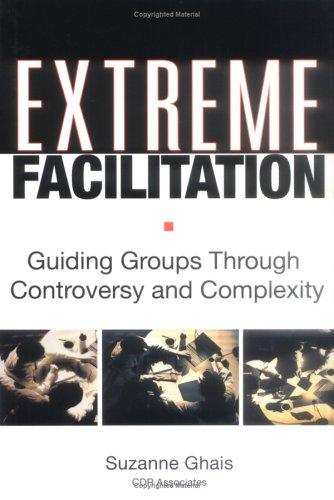 Image 0 of Extreme Facilitation: Guiding Groups Through Controversy and Complexity