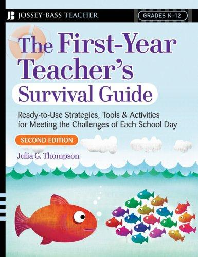 First Year Teacher's Survival Guide: Ready-To-Use Strategies, Tools & Activities For Meeting The Challenges Of Each School Day (J-B Ed:Survival Guides) by Julia G. Thompson