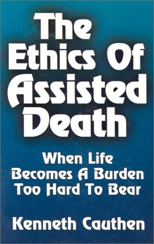 The ethics of assisted death by Kenneth Cauthen