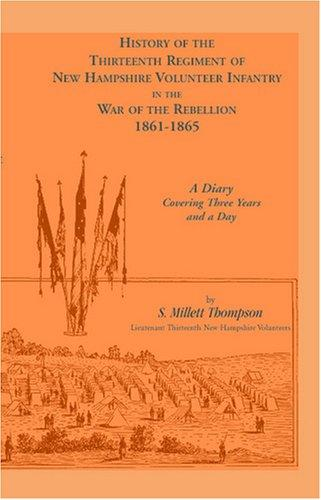 Thirteenth regiment of New Hampshire volunteer infantry in the war of the rebellion, 1861-1865 by S. Millett Thompson