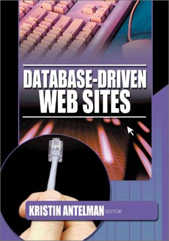 Database-driven Web sites by Kristin Antelman, editor.