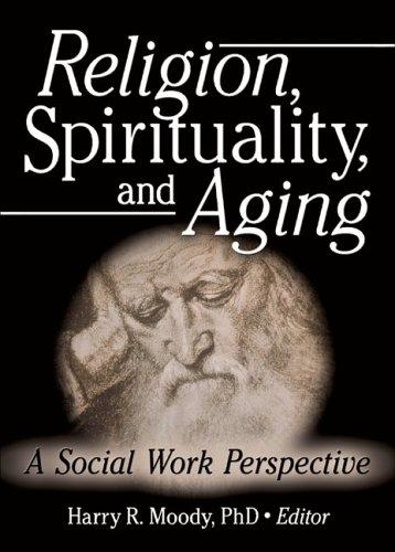 Religion, Spirituality, And Aging by Harry R. Moody