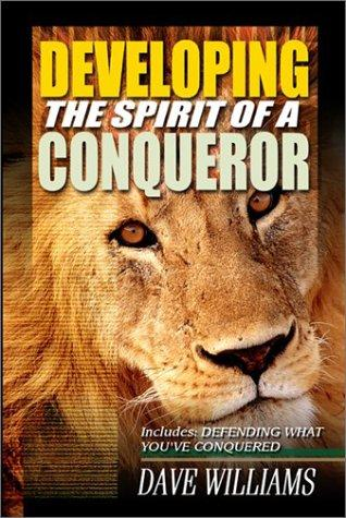 Developing the Spirit of a Conqueror by Dave Williams