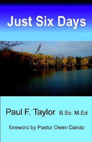 Just Six Days by Paul F. Taylor