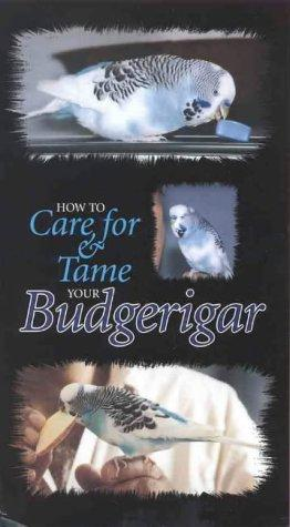 How to Care for & Tame Your Budgerigar by Gil Solomon