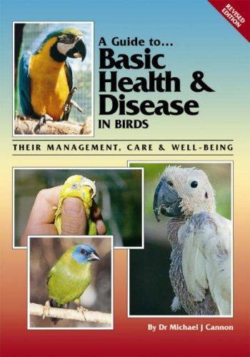 Guide to Basic Health & Disease in Birds by Michael J. Cannon