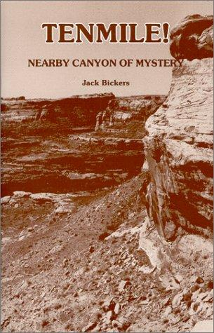 Tenmile! Nearby Canyon of Mystery by Jack Bickers
