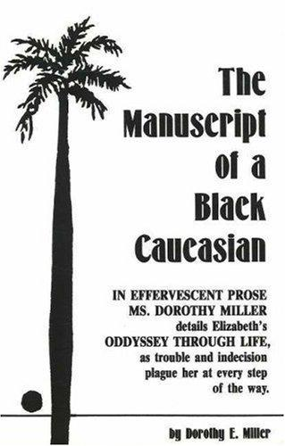 The Manuscript of a Black Caucasian by Dorothy E Miller