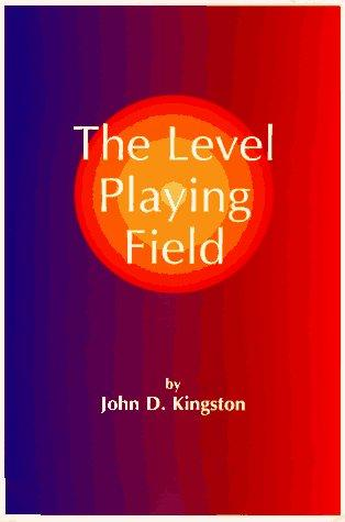 The Level Playing Field by John Kingston