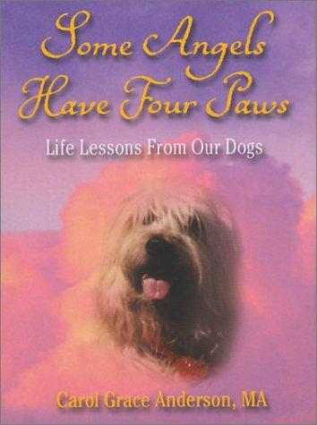 Some Angels Have Four Paws by Carol Grace Anderson