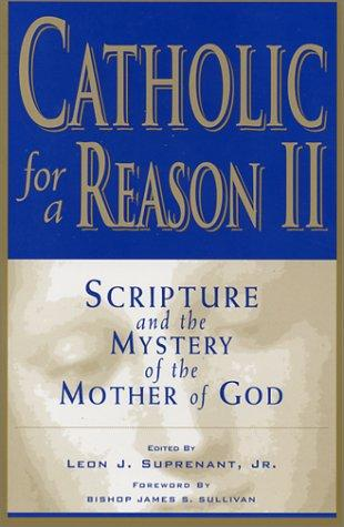 Catholic for a reason by Scott Hahn and Leon J. Surprenant, Jr., editors.