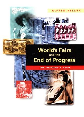 World's Fairs and the End of Progress by Alfred Heller