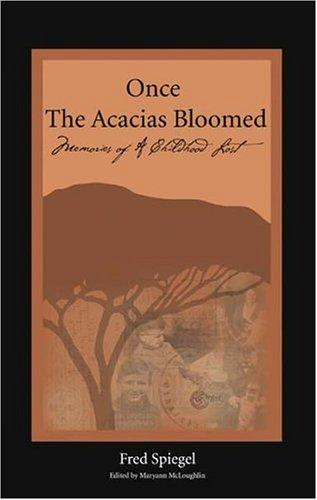 Once the Acacias Bloomed by Fred Spiegel