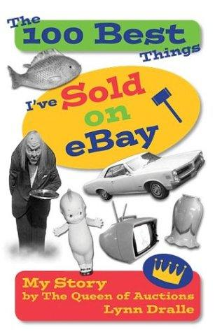 The 100 Best Things I've Sold on eBay: My Story by The Queen of Auctions (The 10