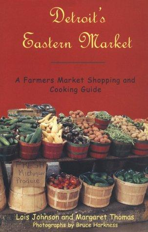 Detroit's Eastern Market : A Farmers Market Shopping and Cooking Guide