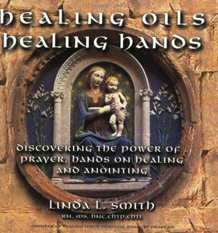 Healing Oils, Healing Hands by Linda L. Smith