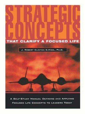 Strategic Concepts That Clarify a Focused Life by J. Robert Clinton