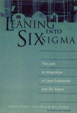 Leaning into Six Sigma by Chuck Mills, Mike Carnell, Barbara Wheat
