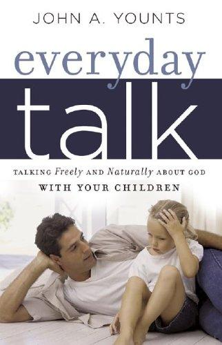 Everyday Talk: Talking Freely and Naturally About God with Your Children by Younts, John A.