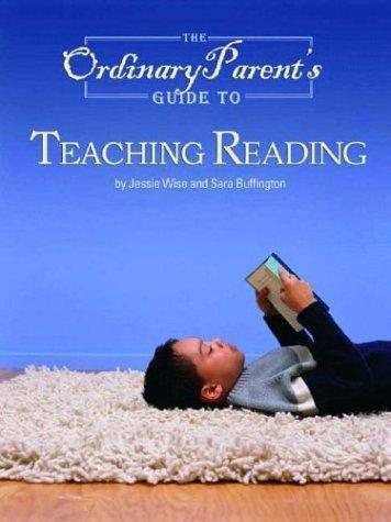 The ordinary parent's guide to teaching reading by Jessie Wise, Sara Buffington