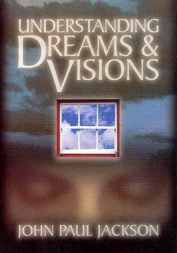 Understanding Dreams & Visions by John Paul Jackson