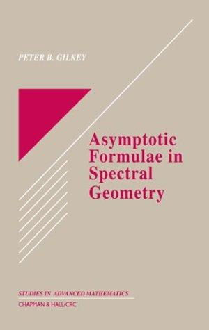 Asymptotic Formulae in Spectral Geometry (Studies in Advanced Mathematics) by Peter B. Gilkey
