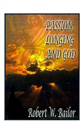 Passion, Longing, and God by Robert W. Bailor