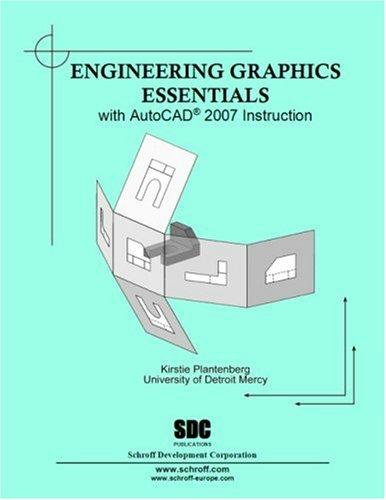 Engineering Graphics Essentials with AutoCAD 2007 Instruction by Kirstie Plantenberg