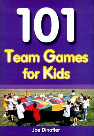 101 Team Games for Kids by Joe Dinoffer