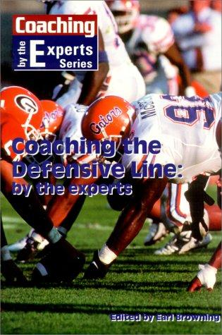 Coaching the Defensive Line by the Experts (Coaching by the Experts) by Earl Browing