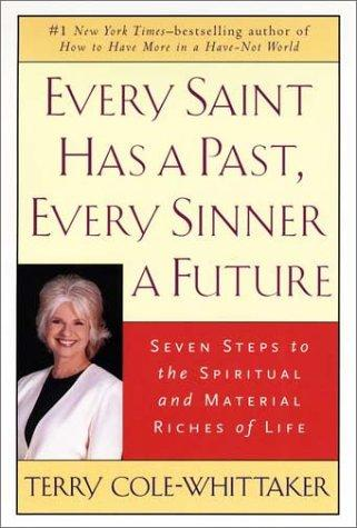 Every Saint Has a Past, Every Sinner a Future by Terry Cole-Whittaker