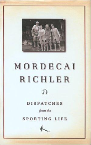 Dispatches from the Sporting Life by Mordecai Richler