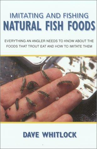 Imitating and Fishing Natural Fish Foods by Dave Whitlock